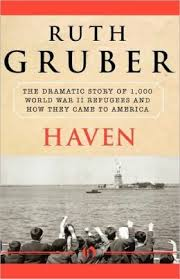 "Ruth Gruber's ""Haven"" - the story of nearly 1,000 refugees who found a safe haven in the U.S. during WWII."