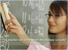Motivational - The teacher will come when the student is ready.